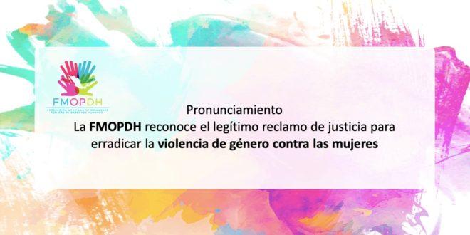 La FMOPDH reconoce el legítimo reclamo de justicia para erradicar la violencia de género contra las mujeres