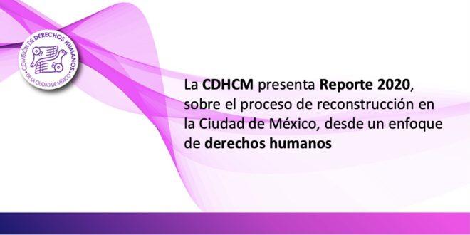 La CDHCM presenta Reporte 2020, sobre el proceso de reconstrucción en la Ciudad de México, desde un enfoque de derechos humanos