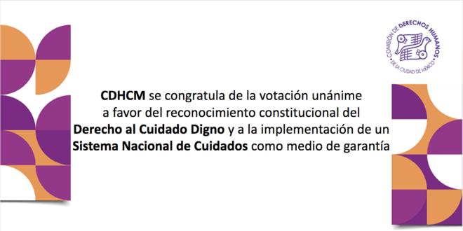 CDHCM se congratula de la votación unánime a favor del reconocimiento constitucional del Derecho al Cuidado Digno y a la implementación de un sistema nacional de cuidado como medio de garantía