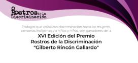 Trabajos que visibilizan discriminación hacia las mujeres, personas indígenas y a niñas y niños, son ganadores de la XVI Edición del Premio Rostros de la Discriminación «Gilberto Rincón Gallardo»