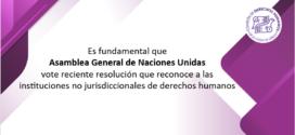 Es fundamental que Asamblea General de Naciones Unidas vote reciente resolución que reconoce a las instituciones no jurisdiccionales de derechos humanos