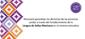 Necesario garantizar los derechos de las personas sordas a través del fortalecimiento de la Lengua de Señas Mexicana en el sistema educativo