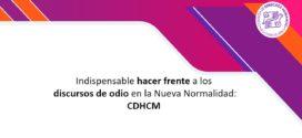 Indispensable hacer frente a los discursos de odio en la Nueva Normalidad: CDHCM