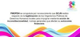 FMOPDH se congratula por el reconocimiento que la SCJN realiza respecto de la legitimación de los Organismos Públicos de Derechos Humanos locales  para impugnar mediante una acción de inconstitucionalidad, normas generales que afecten su autonomía financiera.
