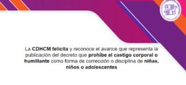 La CDHCM felicita y reconoce el avance que representa la publicación del decreto que prohíbe el castigo corporal o humillante como forma de corrección o disciplina de niñas, niños o adolescentes