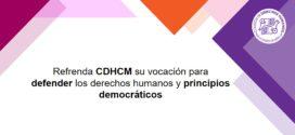 Refrenda CDHCM su vocación para defender los derechos humanos y principios democráticos