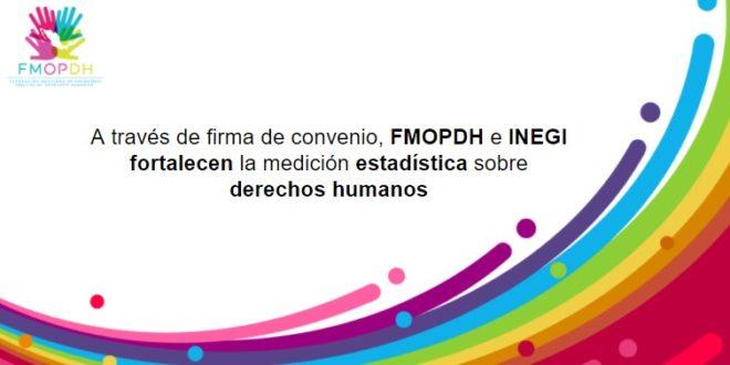 A través de firma de convenio, FMOPDH e INEGI fortalecen la medición estadística sobre derechos humanos