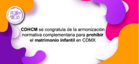 CDHCM se congratula de la armonización normativa complementaria para prohibir el matrimonio infantil en CDMX