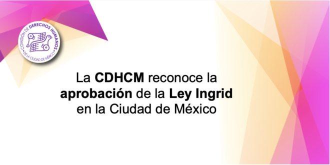 La CDHCM reconoce la aprobación de la Ley Ingrid en la Ciudad de México
