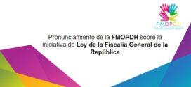 Pronunciamiento de la FMOPDH sobre la  iniciativa de Ley de la Fiscalía General de la República