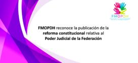 FMOPDH reconoce la publicación de la reforma constitucional relativa al Poder Judicial de la Federación
