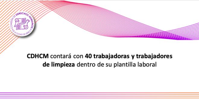 CDHCM contará con 40 trabajadoras y trabajadores de limpieza dentro de su plantilla laboral