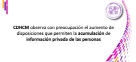 CDHCM observa con preocupación el aumento de disposiciones que permiten la acumulación de información privada de las personas