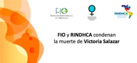 FIO y RINDHCA condenan la muerte de Victoria Salazar