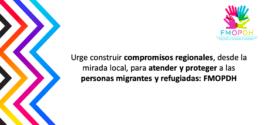 Urge construir compromisos regionales, desde la mirada local, para atender y proteger a las personas migrantes y refugiadas: FMOPDH