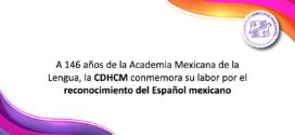 A 146 años de la Academia Mexicana de la Lengua, la CDHCM conmemora su labor por el reconocimiento del Español mexicano