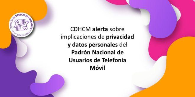 CDHCM alerta sobre implicaciones de privacidad y datos personales del Padrón Nacional de Usuarios de Telefonía Móvil