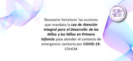 Necesario fortalecer las acciones que mandata la Ley de Atención Integral para el Desarrollo de las Niñas y los Niños en Primera Infancia para atender el contexto de emergencia sanitaria por COVID-19: CDHCM