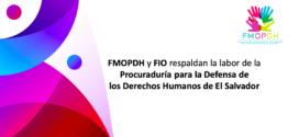 FMOPDH y FIO respaldan la labor de la Procuraduría para la Defensa de los Derechos Humanos de El Salvador