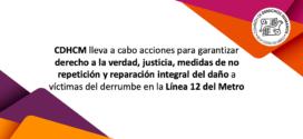 CDHCM lleva a cabo acciones para garantizar derecho a la verdad, justicia, medidas de no repetición y reparación integral del daño a víctimas del derrumbe en la Línea 12 del Metro