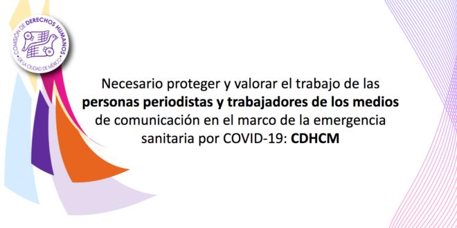 Necesario proteger y valorar el trabajo de las personas periodistas y trabajadores de los medios de comunicación en el marco de la emergencia sanitaria por COVID-19: CDHCM