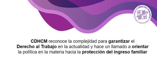 CDHCM reconoce la complejidad para garantizar el Derecho al Trabajo en la actualidad y hace un llamado a orientar la política en la materia hacia la protección del ingreso familiar