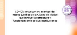CDHCM reconoce los avances del marco jurídico de la Ciudad de México que innovó la estructura y funcionamiento de sus instituciones