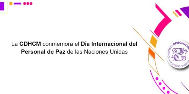 La CDHCM conmemora el Día Internacional del Personal de Paz de las Naciones Unidas