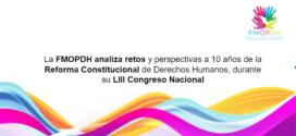 La FMOPDH analiza retos y perspectivas a 10 años de la Reforma Constitucional de Derechos Humanos, durante su LIII Congreso Nacional
