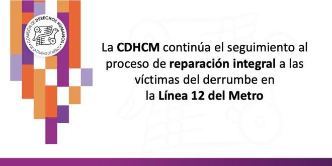 La CDHCM continúa el seguimiento al proceso de reparación integral a las víctimas del derrumbe en la Línea 12 del Metro