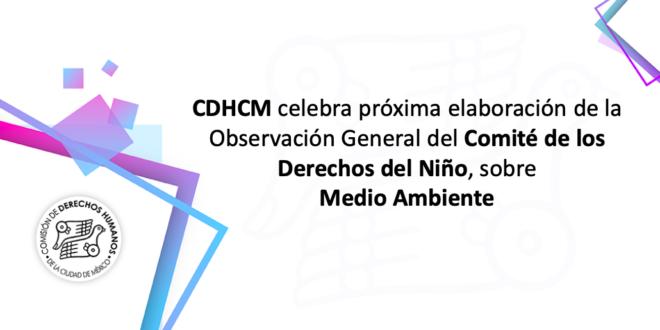 CDHCM celebra próxima elaboración de la Observación General del Comité de los Derechos del Niño, sobre Medio Ambiente