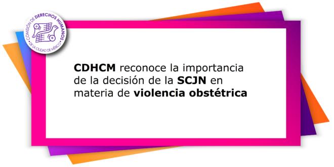 CDHCM reconoce la importancia de la decisión de la SCJN en materia de violencia obstétrica