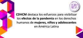 CDHCM destaca los esfuerzos para visibilizar los efectos de la pandemia en los derechos humanos de mujeres, niños y adolescentes en América Latina