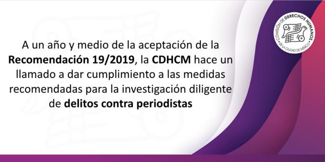 A un año y medio de la aceptación de la Recomendación 19/2019, la CDHCM hace un llamado a dar cumplimiento a las medidas recomendadas para la investigación diligente de delitos contra periodistas
