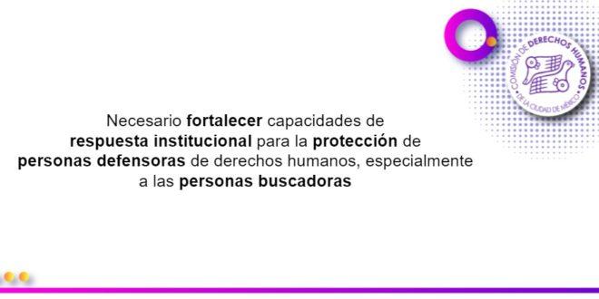 Necesario fortalecer capacidades de respuesta institucional para la protección de personas defensoras de derechos humanos, especialmente a las personas buscadoras