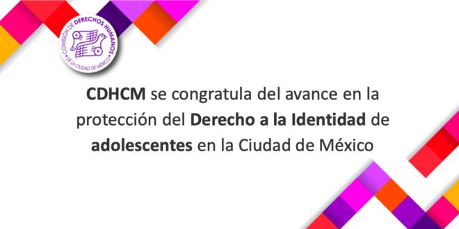 La CDHCM se congratula del avance en la protección del derecho a la identidad de adolescentes en la Ciudad de México