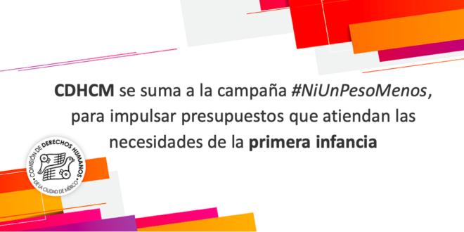 CDHCM se suma a la campaña #NiUnPesoMenos, para impulsar presupuestos que atiendan las necesidades de la primera infancia