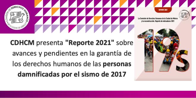 CDHCM presenta «Reporte 2021» sobre avances y pendientes en la garantía de los derechos humanos de las personas damnificadas por el sismo de 2017