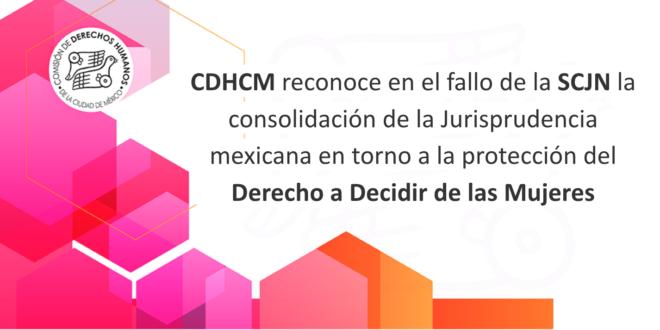 CDHCM reconoce en el fallo de la SCJN la consolidación de la Jurisprudencia mexicana en torno a la protección del Derecho a Decidir de las Mujeres