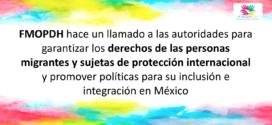 FMOPDH hace un llamado a las autoridades para garantizar los derechos de las personas migrantes y sujetas de protección internacional y promover políticas para su inclusión e integración en México