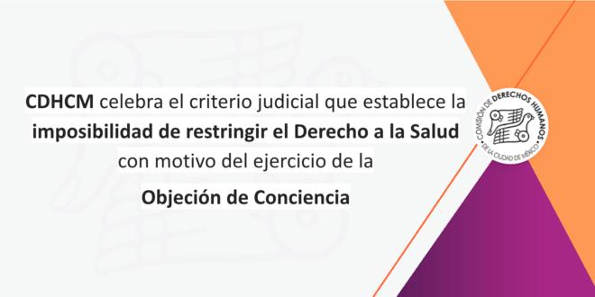 CDHCM celebra el criterio judicial que establece la imposibilidad de restringir el Derecho a la Salud con motivo del ejercicio de la Objeción de Conciencia