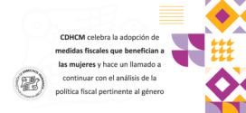 CDHCM celebra la adopción de medidas fiscales que benefician a las mujeres y hace un llamado a continuar con el análisis de la política fiscal pertinente al género