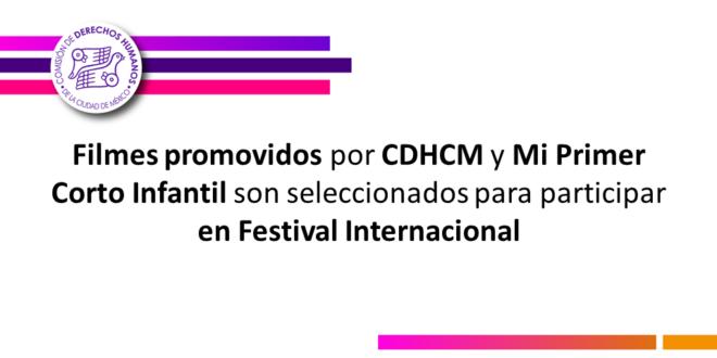 Filmes promovidos por CDHCM y Mi Primer Corto Infantil son seleccionados para participar en Festival Internacional